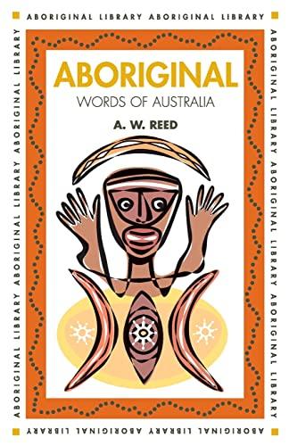 Aboriginal Words of Australia: Alexander Wyclif Reed