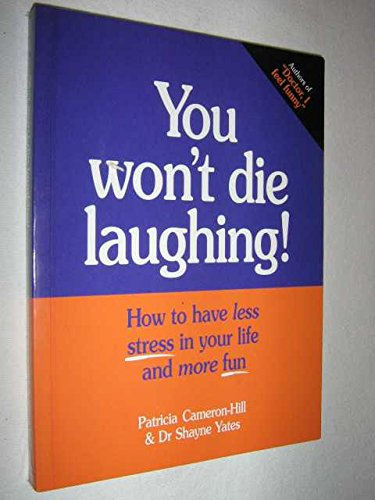 You Won't Die Laughing!: How To Have Less Stress In Your Life And More Fun: Patricia; Yates ...