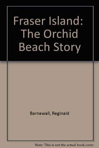 Fraser Island: The Orchid Beach Story: Reginald R. Barnewall