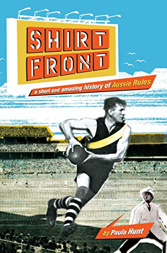 Shirtfront : A Short and Amazing History of Aussie Rules: Hunt, Paula