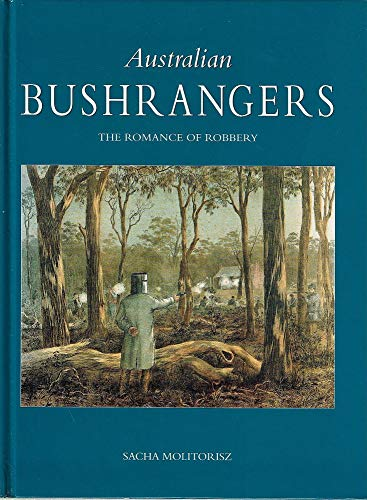 9781876411015: AUSTRALIAN BUSHRANGERS : The Romance of Robbery