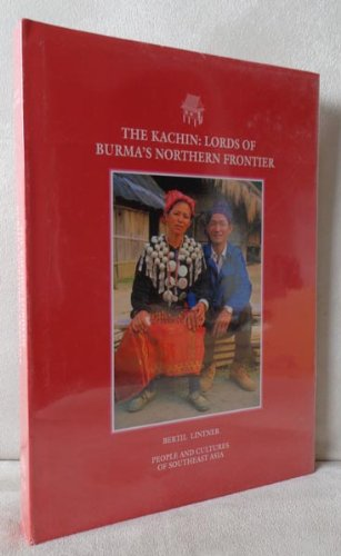 The Kachin: Lords of Burma's Northern Frontier (Beautiful & Educational Books on the ...