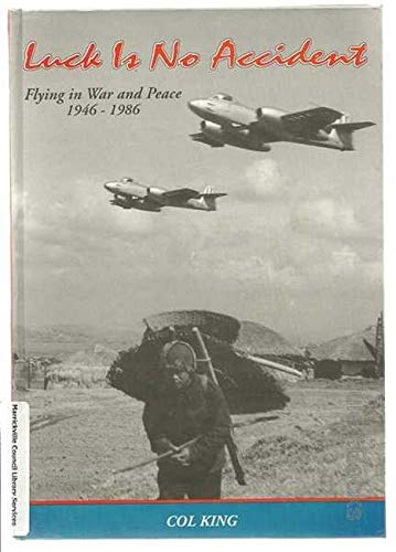 Luck is No Accident. Flying in War: King, Col.