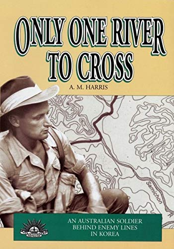 9781876439521: Only One River to Cross: an Australian Soldier Behind Enemy Lines in Korea