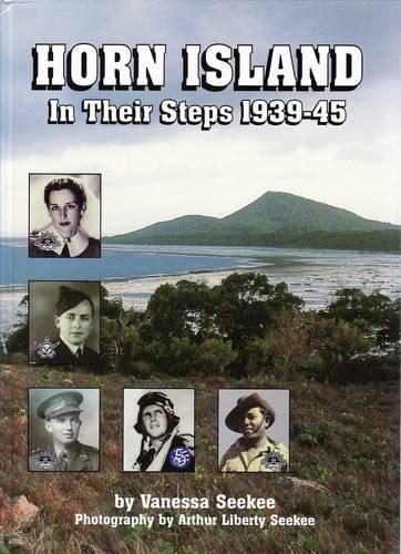 Horn Island. In Their Steps 1939-1945.: Seekee, Vanessa.