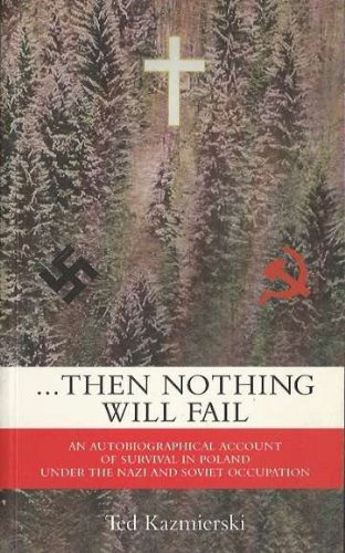 THEN NOTHING WILL FAIL - AN AUTOBIOGRAPHICAL ACCOUNT OF SURVIVAL IN POLAND UNDER THE NAZI AND ...