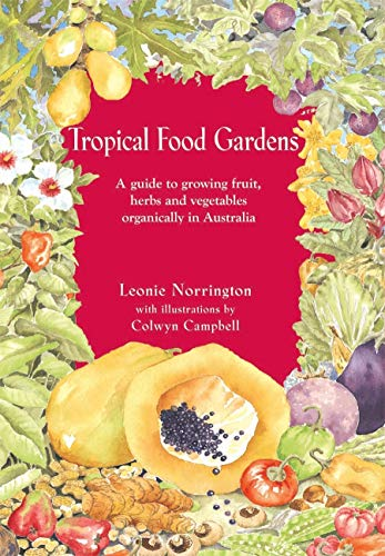 9781876473419: Tropical Food Gardens: A Guide to Growing Fruit, Herbs and Vegetables in Tropical and Sub-Tropical Climates