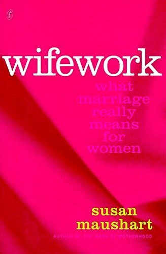 9781876485818: Wifework: What Marriage Really Means for Women