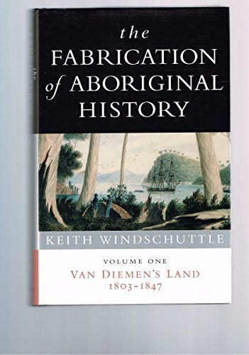 The Fabrication of Aboriginal History: Volume One: Windschuttle, Keith