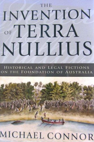 The Invention of Terra Nullius: Historical and Legal Fictions on the Foundation of Australia.: ...