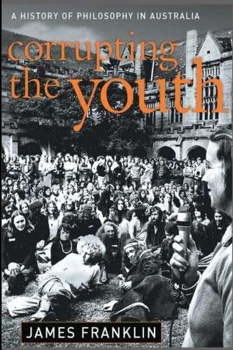 9781876492243: Corrupting the youth: A history of philosophy in Australia