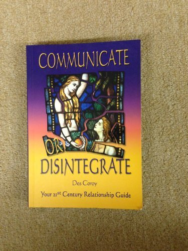 9781876494636: Communicate or Disintegrate : Your 21st Century Relationship Guide