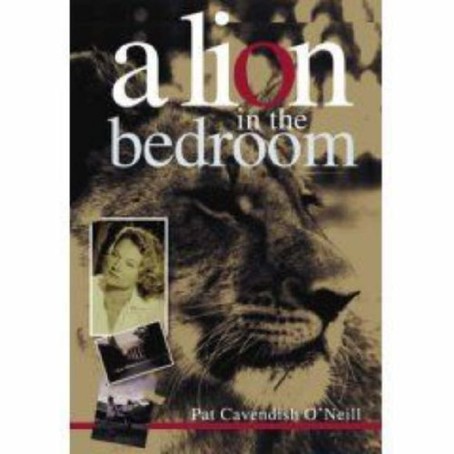 A lion in the bedroom: The Fabulous: O'Neill, Pat Cavendish