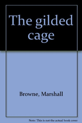 The gilded cage (1876631171) by Marshall Browne
