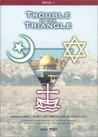 "Trouble in the Triangle : Christians, Jews and Muslims in Conflict BOOK ONE ONLY (containing ""..."