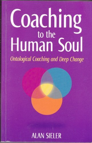 9781876677411: Coaching to the Human Soul Ontological Coaching and Deep Change, Vol. 1