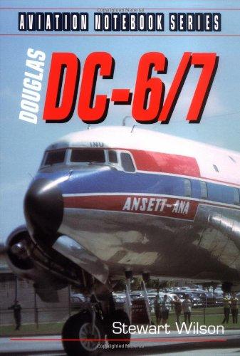 Douglas DC-6/7 (Aviation Notebook Series): Stewart Wilson
