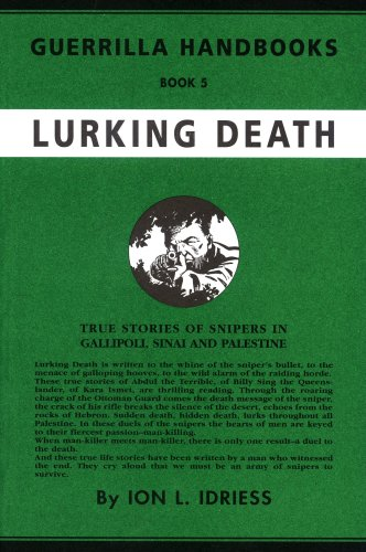 Lurking Death: True Stories of Snipers in Gallipoli, Sinai and Palestine: Ion L. Idriess