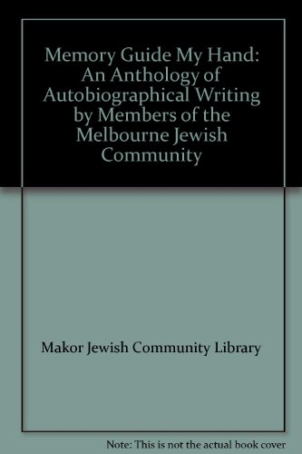Memory Guide My Hand: An Anthology of Autobiographical Writing by Members of the Melbourne Jewish ...