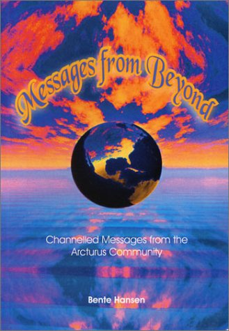 Messages from Beyond - Channelled Messages from the Arcturus Community: Hansen, Bente