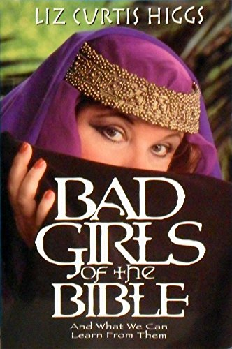 9781876825782: Bad Girls of the Bible : And What We Can Learn from Them