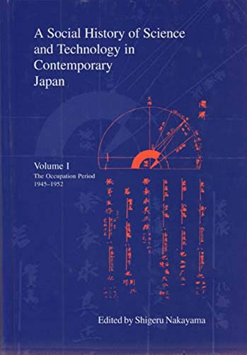A Social History of Science and Technology in Contemporary Japan: Volume 1: The Occupation Period ...