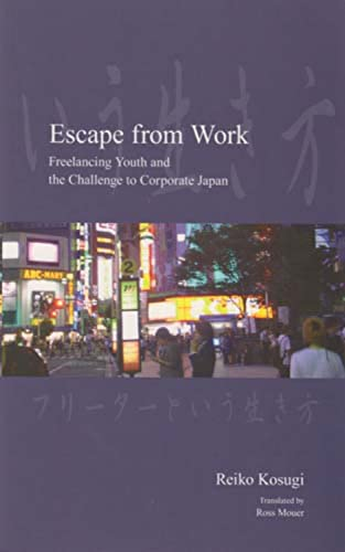 Escape from Work: Freelancing Youth and the: Kosugi, Reiko