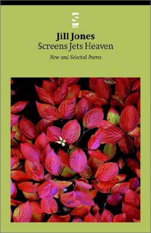 Screens Jets Heaven: New and Selected Poems: Jones, Jill