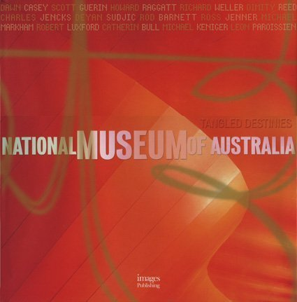 NATIONAL MUSEUM OF AUSTRALIA:TANGLED DESTINIES