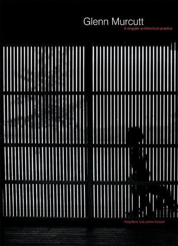 Glenn Murcutt: A Singular Architectural Practice: Cooper, Jackie, Beck,