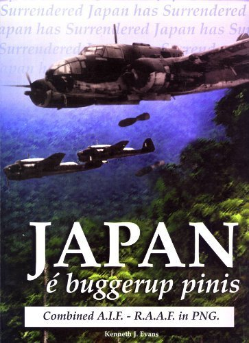 Japan e Buggerup Pinis: Combined A.I.F. - R.A.A.F. In PNG. The Final Days of World War II in Papua ...