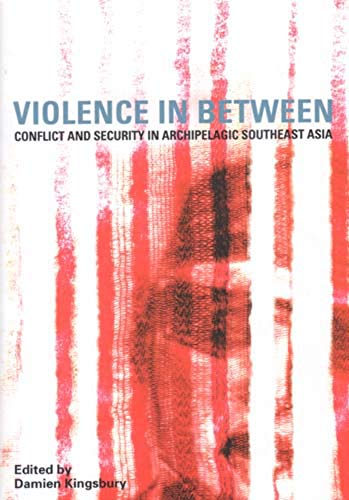 9781876924379: Violence in Between: Conflict and Security in Archipelagic Southeast Asia (Monash Papers on Southeast Asia)