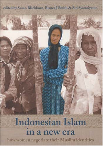 Indonesian Islam in a New Era: How Women Negotiate their Muslim Identities (Monash Papers on ...
