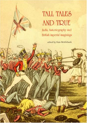 9781876924614: Tall Tales and True: India, Historiography and British Imperial Imaginings (Monash Asia Institute Monographs)