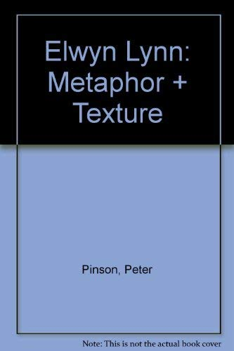 Elwyn Lynn: Metaphor + Texture Pinson, Peter and Lynn, Elwyn