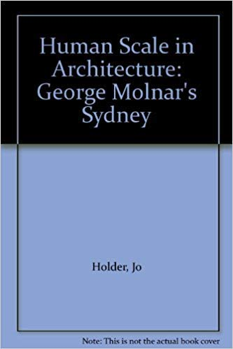 Human Scale in Architecture: George Molnar's Sydney: Holder, Jo; Freestone,