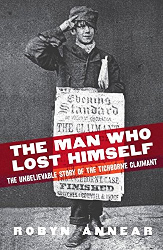 THE MAN WHO LOST HIMSELF - THE UNBELIEVABLE STORY OF THE TICHBORNE CLAIMANT: ANNEAR, ROBYN