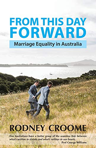 From This Day Forward: Marriage Equality in Australia: Rodney Croome