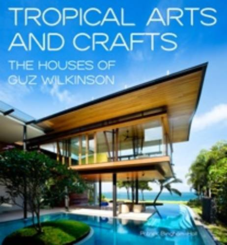 9781877015298: Tropical Arts and Craft: The Architecture of Guz Architects - Guz Wilkinson