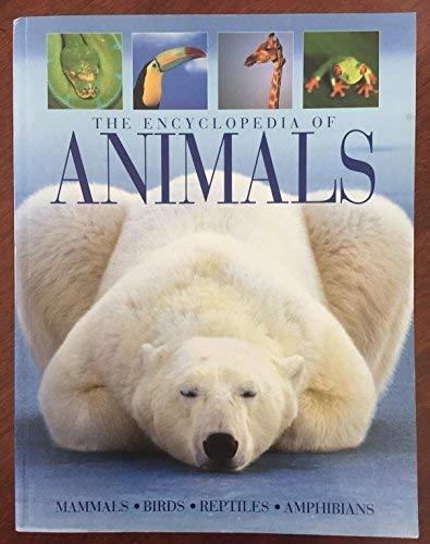 The Encyclopedia of Animals: Mammals, Birds, Reptiles, Amphibians