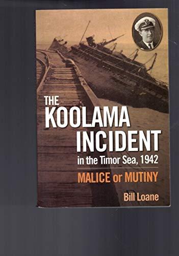 9781877058196: THE KOOLAMA INCIDENT: In the Timor Sea, 1942: Malice or Mutiny