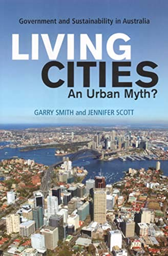 Living Cities: An Urban Myth?: Government and Sustainability in Australia: Smith, Garry; Scott, ...