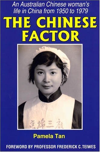 The Chinese Factor - An Australian Chinese Woman's Life in China from 1950 to 1979: Pamela Tan