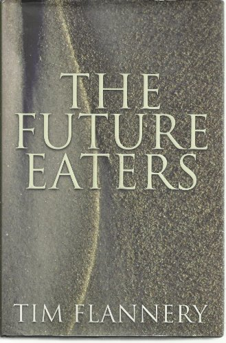 9781877069284: The future eaters : an ecological history of the Australasian lands and people.