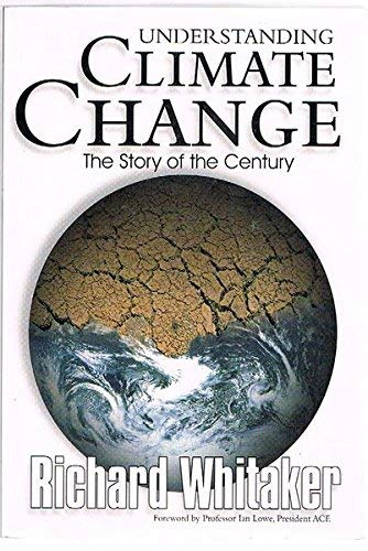 Understanding Climate Change :the Story of the Century: Whitaker, Richard