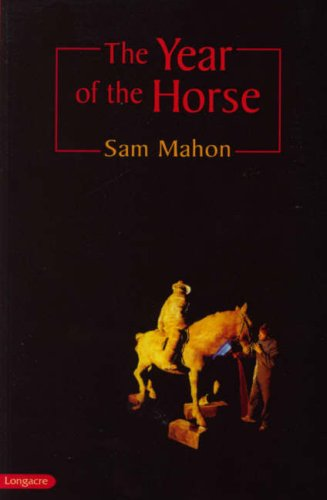 The Year of the Horse: Mahon, Sam