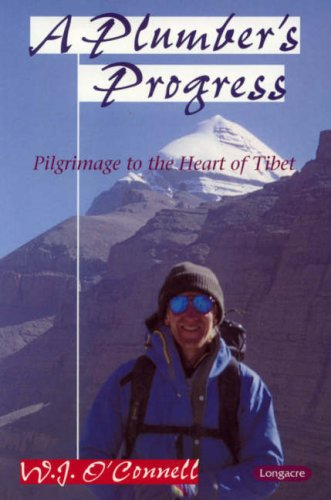 A Plumber's Progress: Pilgrimage to the Heart of Tibet: O'Connell, W.J.
