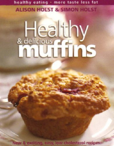 Healthy and Delicious Muffins (Healthy eating: more taste, less fat) (9781877168451) by Alison Holst; Simon Holst