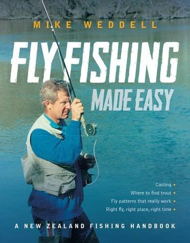 Fly Fishing Made Easy: A New Zealand: Weddell, Mike
