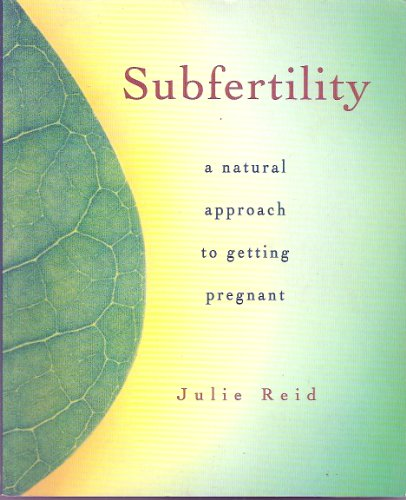 Subfertility: a Natural Approach to Getting Pregnant: Julie Reid